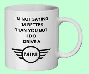 I'm not saying I'm better than you but I do drive a Mini Funny gift mug birthday