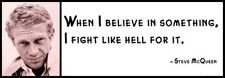 Wall Quote -STEVE MCQUEEN -When I believe in something, I fight like hell for it