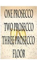ONE PROSECCO TWO PROSECCO THREE PROSECCO FLOOR Metal Sign - NEW