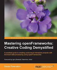 NEW Mastering openFrameworks: Creative Coding Demystified by Denis Perevalov