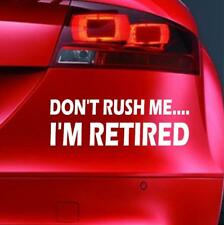 DON'T RUSH ME I'M RETIRED Sticker Funny Car JDM  Window  Novelty Vinyl Decal