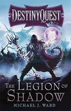 The Legion of Shadow: DestinyQuest Book 1, Ward, Michael J., Excellent