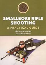 Smallbore Rifle Shooting: A Practical Guide by Christopher Fenning...