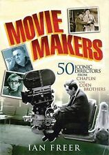 Movie Makers : 50 Iconic Directors from Chaplin to the Coen Brothers by Ian Free