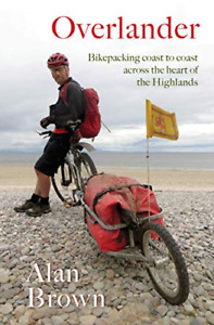 Overlander: Bikepacking coast to coast across the heart of the Highlands, Very G