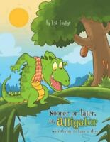 Sooner or Later, the Alligator Will Decide to Take a Dive (Paperback or Softback
