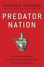 Predator Nation: Corporate Criminals, Political Corruption, and the Hijacking of