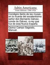 Condigno Llanto de Las Musas: En La Muerte del Excelentisimo Senor Don Bernardo