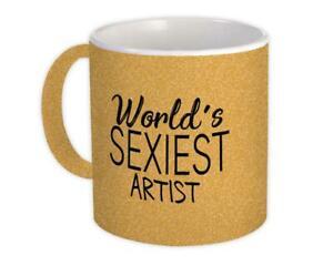 Gift Mug : Worlds Sexiest ARTIST Profession Work Friend Coworker