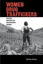Women Drug Traffickers : Mules, Bosses, and Organized Crime by Elaine Carey...