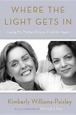 Where the Light Gets in: Losing My Mother Only to Find Her Again by Kimberly...