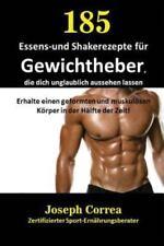185 Essens-Und Shakerezepte Fur Gewichtheber, Die Dich Unglaublich Aussehen Lass