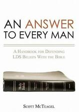 An Answer to Every Man : A Handbook for Defending LDS Beliefs with the Bible...