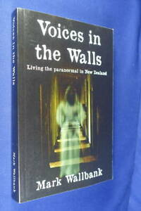 VOICES IN THE WALLS Mark Wallbank LIVING THE PARANORMAL LIFE IN NEW ZEALAND Book