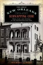 The Great New Orleans Kidnapping Case : Race, Law, and Justice in the Reconstruc