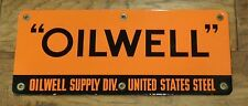 """Oilwell"" Porcelain Sign United States Steel Supply Division Vintage Ships Free"