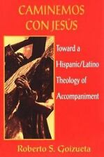 Caminemos Con Jesus: Toward a Hispanic/Latino Theology of Accompaniment by Robe