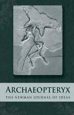 Archaeopteryx: Archaeopteryx : The Newman Journal of Ideas by Bryan Dietrich.
