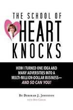 The School of Heart Knocks: How I Turned One Idea and Many Adversities into a Mu