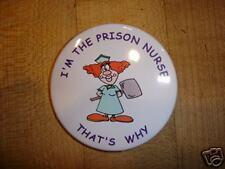 JAIL OR PRISON NURSE BUTTON GIFT - UNIQUE GIFTS -NEW