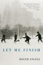 Let Me Finish: By Angell, Roger HARDCOVER NEW CONDITION HC