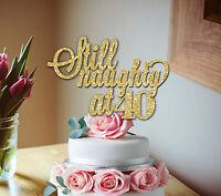 STILL NAUGHTY AT 40 GLITTER CAKE TOPPER 40TH BIRTHDAY DECORATION 50TH
