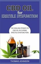 CBD Oil for Erectile Dysfunction: The Healing Power of CBD Oil in Curing: New