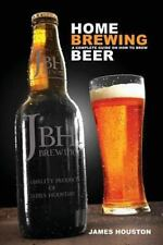 Home Brewing: A Complete Guide On How To Brew Beer, Houston, James, Acceptable B