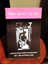 When Grief is Raw: Songs for Times of Sorrow/Bereavement, John Bell Sheet Music
