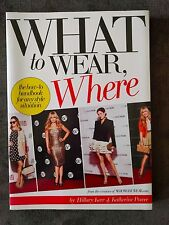 What to Wear, Where: The How-To Handbook (2011)NEW! Hillary Kerr Katherine Power