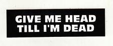 GIVE ME HEAD TILL I`M DEAD HELMET STICKER