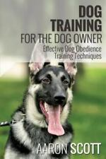 Dog Training for the Dog Owner Effective Dog Obedience Training Techniques by...