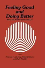 Feeling Good and Doing Better : Ethics and Nontherapeutic Drug Use by Ruth...