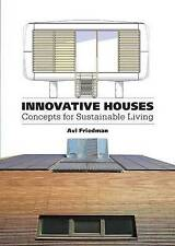 NEW Innovative Houses: Concepts for Sustainable Living by Avi Friedman
