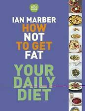 How Not to Get Fat - Your Daily Diet by Marber, Ian