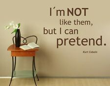 I'm not like them, but I can pretend - Wall Decal Stickers