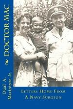 Doctor Mac : Letters Home from a Navy Surgeon by Dual Macintyre (2013,...