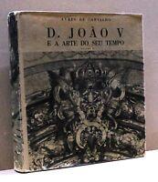 D. JOAO V E A ARTE DO SEU TEMPO - A. De Carvalho [Libro]