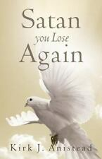Satan You Lose Again by Kirk Anistead (2013, Paperback)