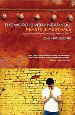 The Word Is Very near You : Feasts and Festivals, Years A, B and C by John...