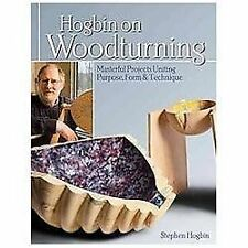 Hogbin on Woodturning : Masterful Projects Uniting Purpose, Form and Technique b
