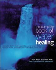 The Complete Book of Water Healing : Using Earth's Most Essential Resource...