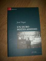 JOSÈ VEGAR - UN DURO SOTTO ASSEDIO - IL FILO,ALBATROS - PRIMA EDIZIONE:2006 (EN)