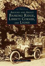 Images of America: Around and about Basking Ridge, Liberty Corner, and Lyons...
