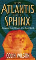 From Atlantis To The Sphinx: Recovering the Lost W... by Wilson, Colin Paperback