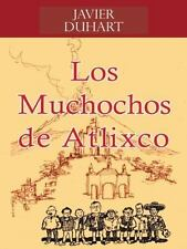 Los Muchochos de Atlixco by Javier Duhart (2014, Hardcover)