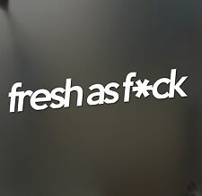 Fresh as f*ck sticker Funny JDM acura honda hooligan car truck window decal