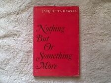 NOTHING BUT OR SOMETHING MORE BY JACQUETTA HAWKES