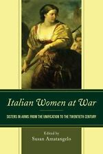 Italian Women at War : Sisters in Arms from the Unification to the Twentieth ...