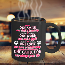 Australian Cattle Change Your Life Mug , Blue Heeler Coffee Mug, Acd Dog Mug